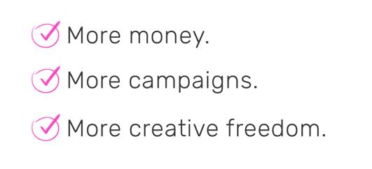 more money more campaigns more creative freedom