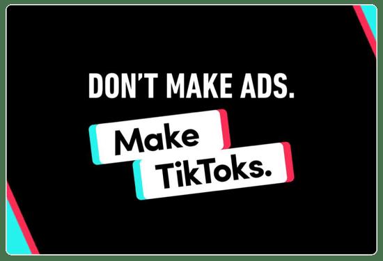 "TikTok marketing ""Don't make ads. Make TikToks."""